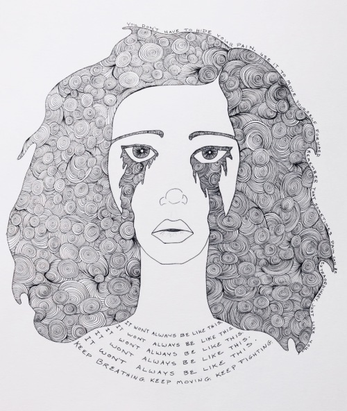 """drawing of crying girl. Text says """"you don't have to hide your pain. Use it to move yourself forward. Remember that sometimes pain can be extraordinary. Just like you. It won't always be like this. Keep breathing. Keep moving. Keep fighting."""""""